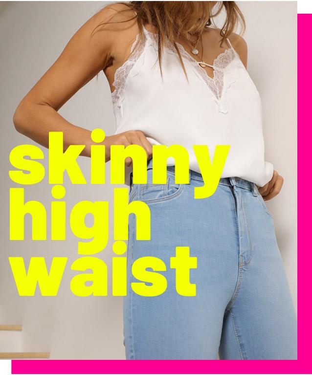 Skinny high waist