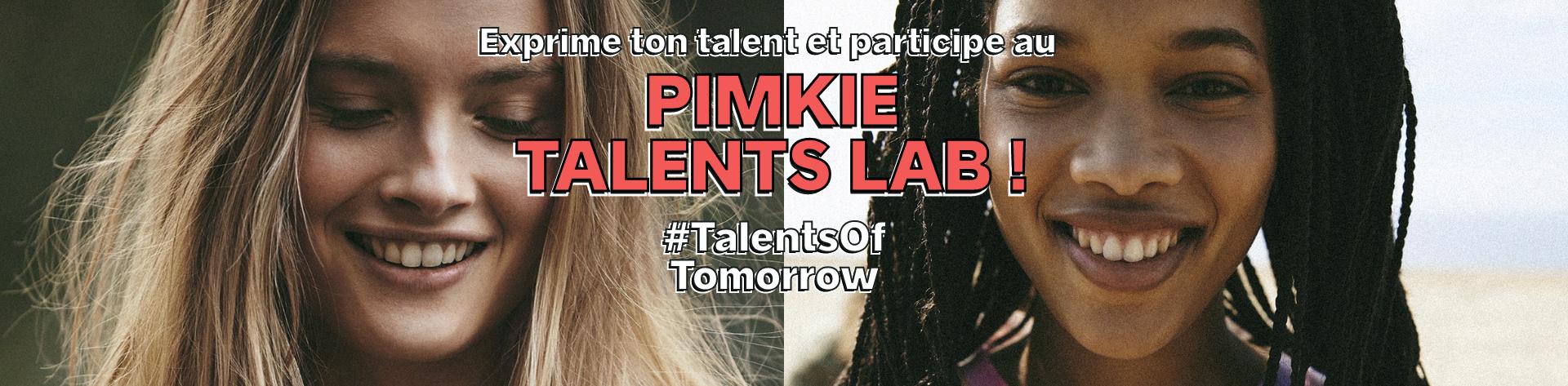 Talents lab - Exprime ton talent et participe au pimkie talents lab - Pimkie